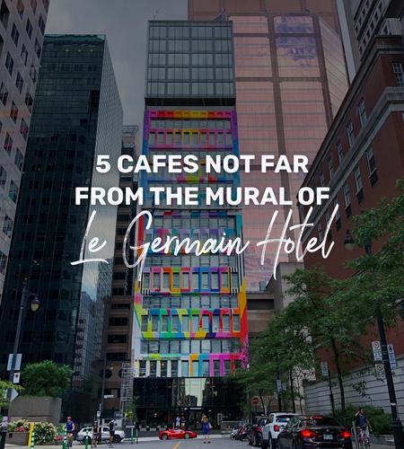 Cover of 5 Cafes not far from the mural of Le Germain Hôtel