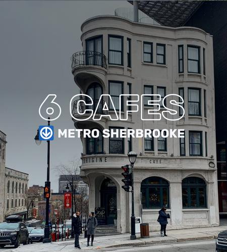 Cover of 6 cafes near metro Sherbrooke ↓