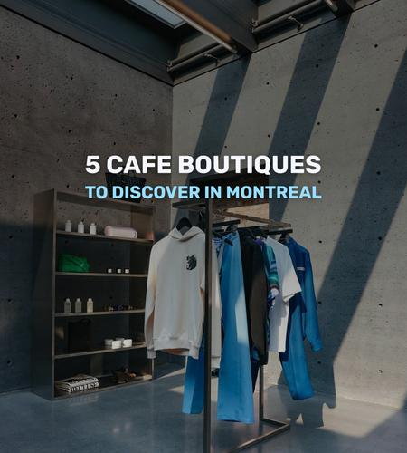 Cover of 5 cafe boutiques to discover in Montreal