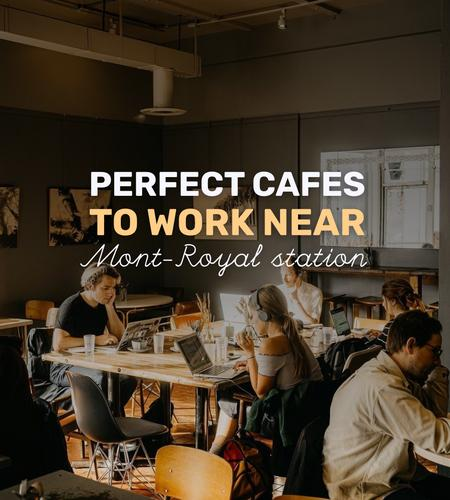 Cover of Perfect cafes to work near Mont-Royal Station