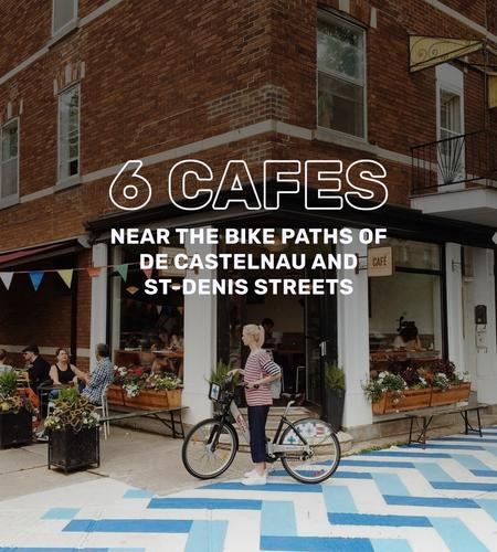 Cover of 6 cafes near the bike paths of De Castelnau and St-Denis streets 🚴♀️