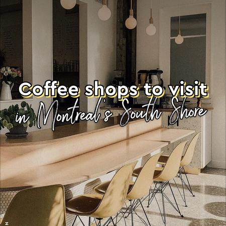 Cover of Coffee shops to visit in Montreal's South Shore