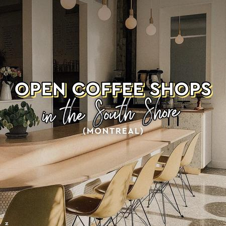 Cover of Coffee shops open for takeout in the South Shore (Montreal)