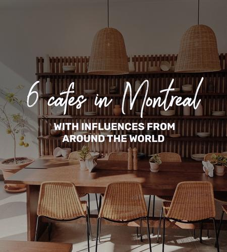 Cover of 6 cafes in Montreal with influences from around the world