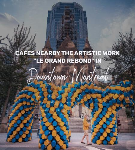 """Cover of Cafes nearby the artistic work """"Le Grand Rebond"""" in Downtown Montreal"""