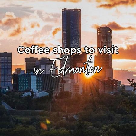 Cover of Coffee shops to visit in Edmonton