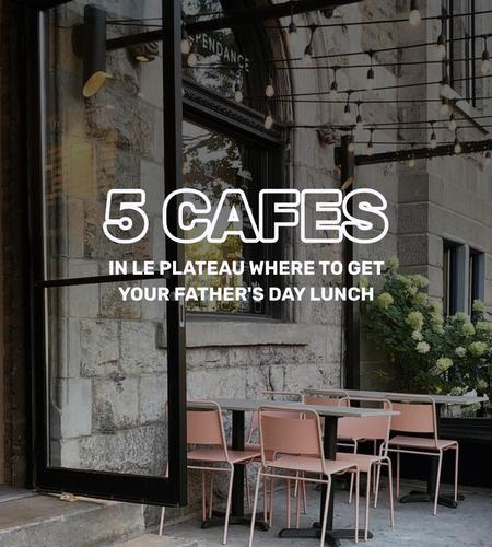 Cover of 5 cafes in Le Plateau where to get your Father's Day lunch 🍃