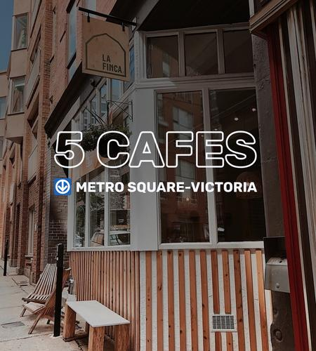 Cover of 5 excellent cafes not far from Square-Victoria metro