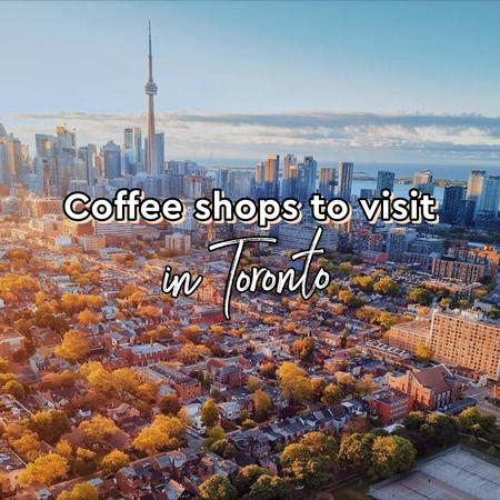 Cover of Coffee shops to visit in Toronto