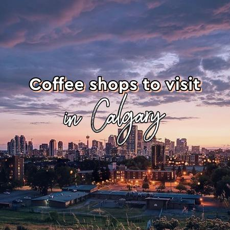 Cover of Coffee shops to visit in Calgary