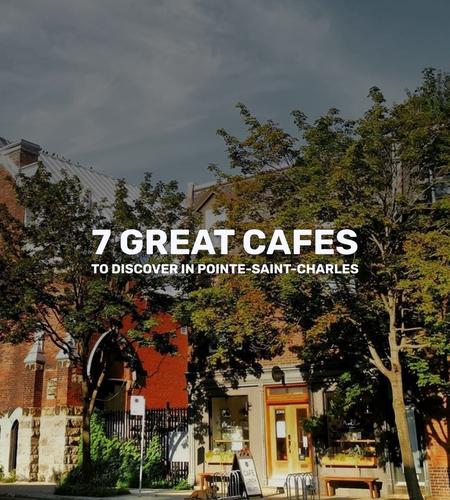 Cover of 7 great cafes to discover in Pointe-Saint-Charles