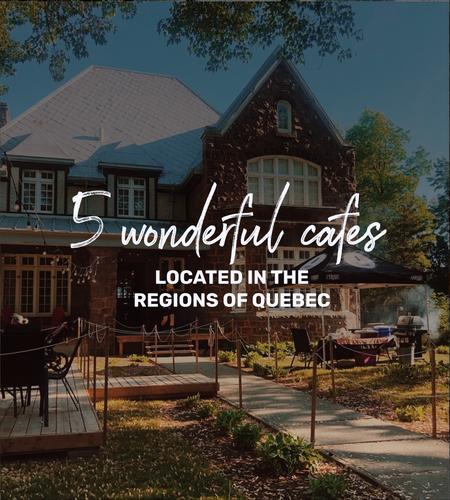 Cover of 5 wonderful cafes located in the regions of Quebec